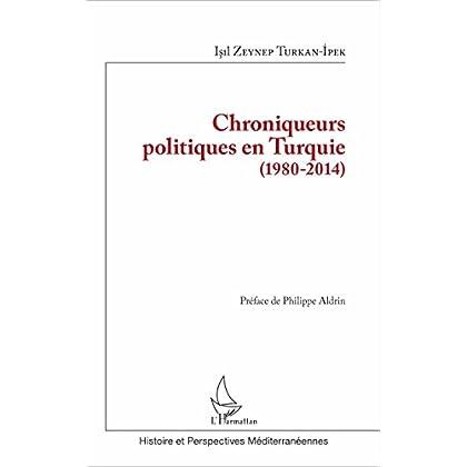 Chroniqueurs politiques en Turquie (1980-2014) (Histoire et perspectives méditerranéennes)