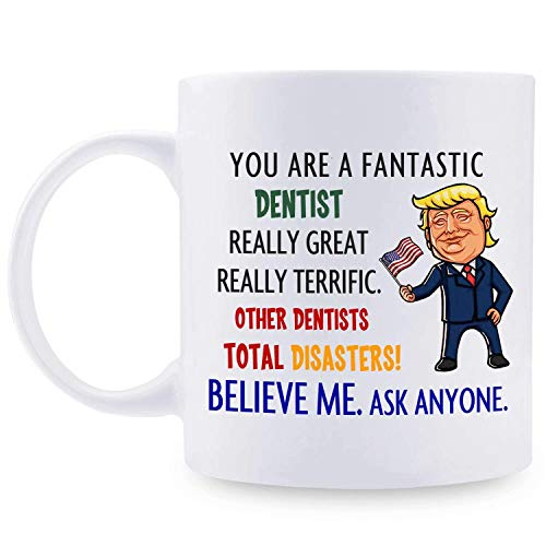 Gifts for Dentist, Personalized Donald Trump Mug, Funny Fantastic Dentist Coffee Mug, Best Dentist Ever, Dentist Trump Gag Gift Ideas for Valentine's Day/Birthday/Christmas/Anniversary 11 Oz. White