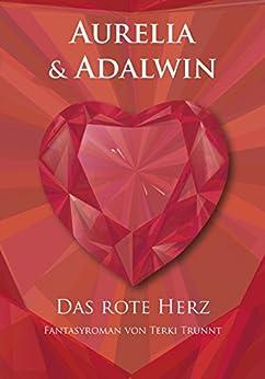 Aurelia & Adalwin: Band 3 - Das rote Herz