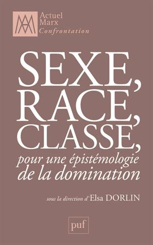 Sexe, race, classe, pour une épistémologie de la domination par Elsa Dorlin