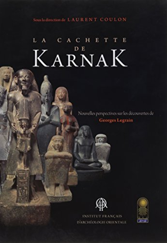 La cachettte de Karnak : Nouvelles perspectives sur les découvertes de Georges Legrain par Collectif