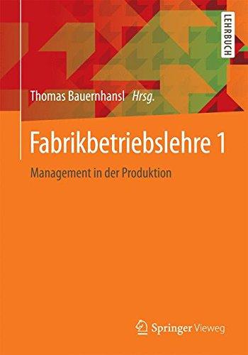 Fabrikbetriebslehre 1: Management in der Produktion