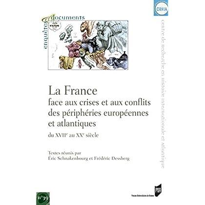La France face aux crises et aux conflits des périphéries européennes et atlantiques du xviie au xxe siècle (Enquêtes et documents t. 39)