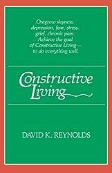 Constructive Living (Kolowalu Books (Paperback)) by David K. Reynolds (1986-04-30)