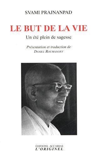 Le but de la vie : Un été plein de sagesse Entretiens avec Roland été 1966 par Svami Prajnanpad