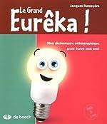 Le grand Eurêka ! - Mon dictionnaire orthographique pour écrire tout seul de Jacques Demeyère