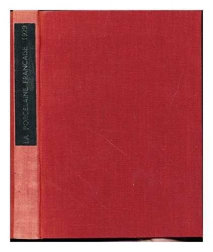 La porcelaine francaise de 1673 a 1914 ; La porcelaine contemporaine de Limoges : [exposition] novembre-decembre, 1929, Pavillon de Marsan, Palais du Louvre