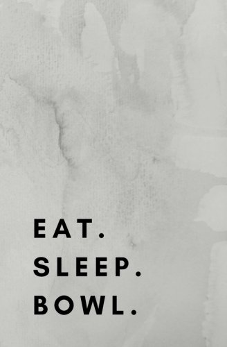 Eat Sleep Bowl: Bowling Book, Bowling Log, Bowling Journal, Bowling Notebook di Rattlesnake Printing