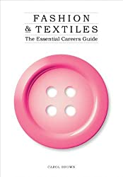 Fashion & Textiles: The Essential Careers Guide by Carol Brown (2010-04-28)