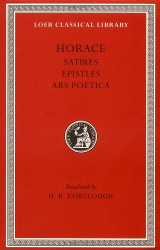 Horace: Satires, Epistles and Ars Poetica (Loeb Classical Library, No. 194) (English and Latin Edition) by Horace (1929-01-01)