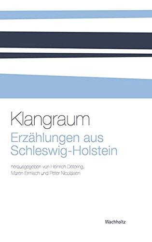 Klangraum. Erzählungen aus Schleswig-Holstein: Vom Mittelalter bis in die Gegenwart