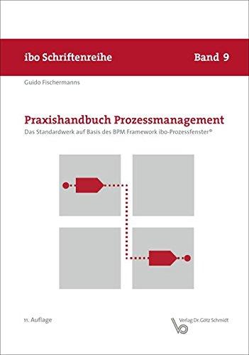 Praxishandbuch Prozessmanagement - Das Standardwerk auf Basis des BPM Framework ibo-Prozessfenster (Schriftenreihe ibo)