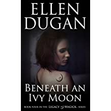 Beneath An Ivy Moon (Legacy Of Magick Series, Book 4) (English Edition)