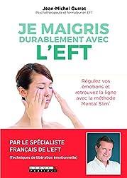 Je maigris durablement avec l'EFT : Régulez vos émotions et retrouvez la ligne avec la méthode Mental Slim