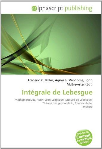 Intégrale de Lebesgue: Mathématiques, Henri-Léon Lebesgue, Mesure de Lebesgue, Théorie des probabilités, Théorie de la mesure