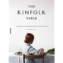 The Kinfolk Table: Entspannt gemeinsam kochen und genießen (Achtsamkeit, kochen achtsam, nachhaltig, kochen mit Freunden, feel good kitchen, slow living)