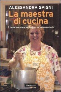 La maestra di cucina. È facile cucinare benissimo se sai come farlo