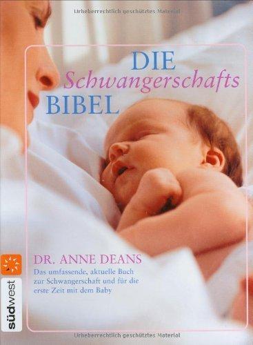 Die Schwangerschafts-Bibel: Das umfassende. aktuelle Buch zur Schwangerschaft und für die erste Zeit mit dem Baby von Deans. Dr. Anne (2006) Gebundene Ausgabe