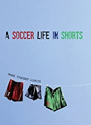A Soccer Life in Shorts (English Edition)