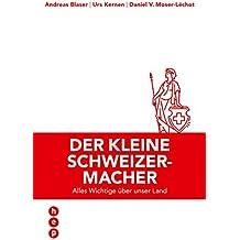 Der kleine Schweizermacher: Alles Wichtige über unser Land (German Edition)
