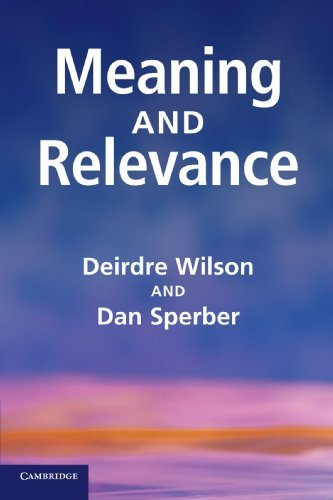 Meaning and Relevance by Deirdre Wilson (2012-04-23)