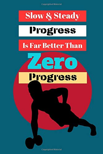 Slow & Steady Progress Is far Better Than Zero Progress: Fitness Health Quote Gift - Lined Notebook, 130 pages, 6
