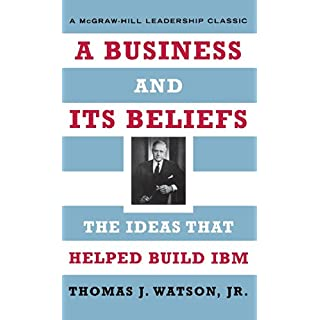 A Business and Its Beliefs: The Ideas That Helped Build IBM (McGraw-Hill Leadership Classics)