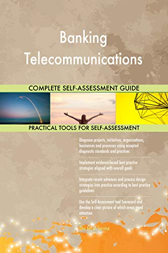 Banking Telecommunications All-Inclusive Self-Assessment - More than 700 Success Criteria, Instant Visual Insights, Comprehensive Spreadsheet Dashboard, Auto-Prioritized for Quick Results