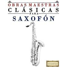 Obras Maestras Clásicas para Saxofón: Piezas fáciles de Bach, Beethoven, Brahms, Handel, Haydn, Mozart, Schubert, Tchaikovsky, Vivaldi y Wagner - 9781481011846