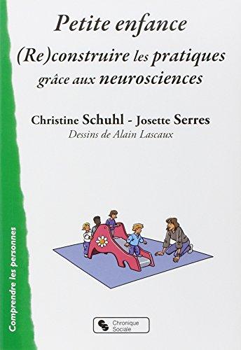 Petite enfance : (Re)construire les pratiques grâce aux neurosciences par Christine Schuhl