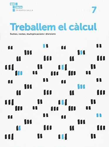 Treballem el càlcul 7 Primària Baula (Projecte Quaderns Primària Baula)