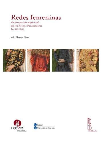 Redes femeninas de promoción espiritual en los Reinos Peninsulares (s. XIII-XVI) (Ircum. Medieval cultures) por AA. VV.