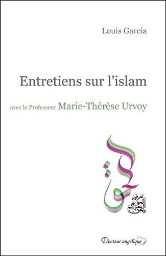 Entretiens sur l'islam avec le Professeur Marie-Thérèse Urvoy par  Marie-Thérèse Urvoy, Louis Garcia