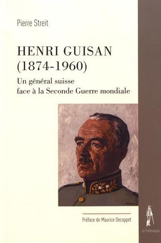 Henri Guisan (1874-1960) : Un général suisse face à la Seconde Guerre mondiale