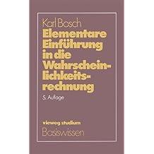 Elementare Einführung in die Wahrscheinlichkeitsrechnung: Mit 82 Beispielen Und 73 Übungsaufgaben Mit Vollständigem Lösungsweg by Karl Bosch (2013-10-04)