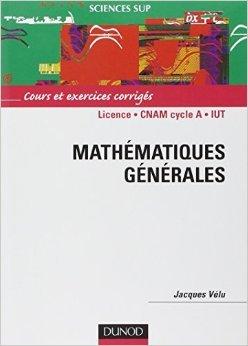 Mathématiques générales : Licence 1ère année - CNAM cycle A - IUT - Cours et exercices corrigés de Jacques Vélu ( 15 novembre 2003 )