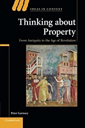Thinking about Property: From Antiquity to the Age of Revolution (Ideas in Context) by Peter Garnsey (2008-02-04)
