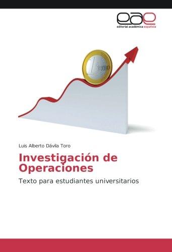 Investigación de Operaciones: Texto para estudiantes universitarios por Luis Alberto Dávila Toro