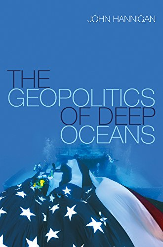 The Geopolitics of Deep Oceans (English Edition) por John Hannigan