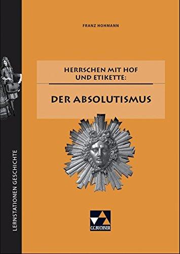 Lernstationen Geschichte / Herrschen mit Hof und Etikette: der Absolutismus