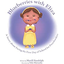 BLUEBERRIES WITH ELIZA: A STORY ABOUT FACING THE FIRST DAY OF SCHOOL FOR PRESCHOOLERS