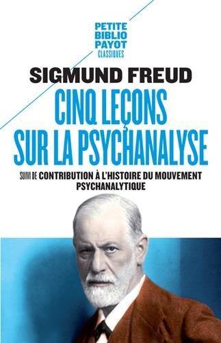Cinq leçons sur la psychanalyse : Suivi de Contribution à l'histoire du mouvement psychanalytique par Sigmund Freud