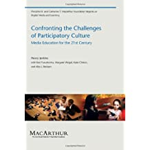 Confronting the Challenges of Participatory Culture: Media Education for the 21st Century (The John D. and Catherine T. MacArthur Foundation Reports on Digital Media and Learning) (English Edition)