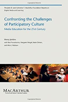 Confronting the Challenges of Participatory Culture: Media Education for the 21st Century (The John D. and Catherine T. MacArthur Foundation Reports on Digital Media and Learning) (English Edition) von [Jenkins, Henry, Purushotma, Ravi, Weigel, Margaret, Clinton, Katie, Robison, Alice J.]