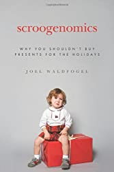 Scroogenomics: Why You Shouldn't Buy Presents for the Holidays by Joel Waldfogel (2009-10-25)