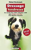 Dressage tendresse : les secrets d'un maître-éducateur canin pour éduquer son chien avec douceur et fermeté
