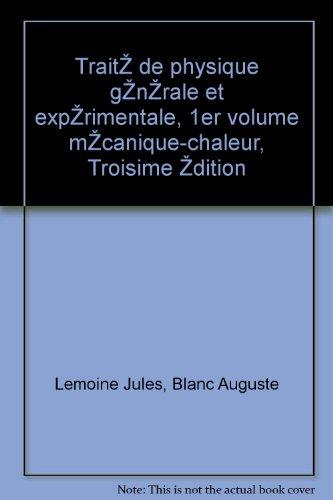 Lemoine jules, blanc auguste - Trait de physique gnrale et exprimentale, 1er volume mcanique-chaleur, troisime dition