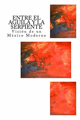 Entre el Aguila y la Serpiente: Visión de un México moderno