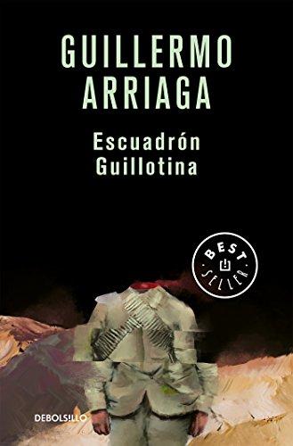 Escuadrón Guillotina por Guillermo Arriaga
