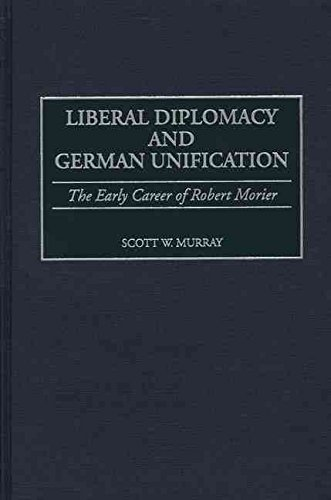 [Liberal Diplomacy and German Unification: The Early Career of Robert Morier] (By: Scott W. Murray) [published: June, 2000]